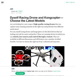 Dyself Racing Drone and Kongcopter — Choose the Latest Models