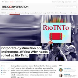 Corporate dysfunction on Indigenous affairs: Why heads rolled at Rio Tinto