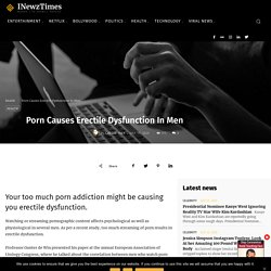 Porn Causes Erectile Dysfunction In Men - International Newz Times