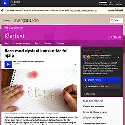 Barn med dyslexi kanske får fel hjälp - Klartext
