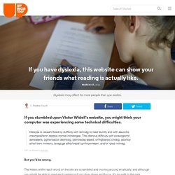 If you have dyslexia, this website can show your friends what reading is actu...