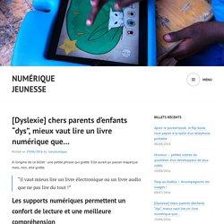 """[Dyslexie] chers parents d'enfants """"dys"""", mieux vaut lire un livre numérique que..."""