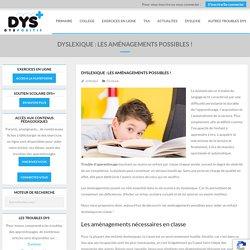 Dyslexique : les aménagements possibles ! - DYS-POSITIF