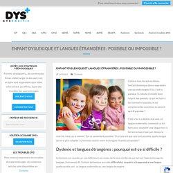 Enfant dyslexique et langues étrangères : possible ou impossible ? – DYS-POSITIF