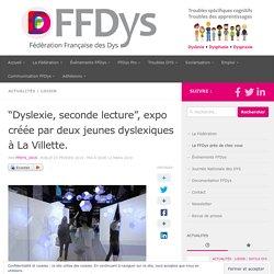 """""""Dyslexie, seconde lecture"""", expo créée par deux jeunes dyslexiques à La Villette. – Fédération Française des DYS"""