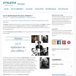 Les 5 dyslexiques les plus célèbres ! - Dyslexie quand tu nous tiensDyslexie quand tu nous tiens