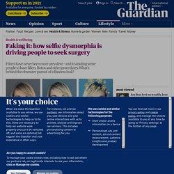 Faking it: how selfie dysmorphia is driving people to seek surgery