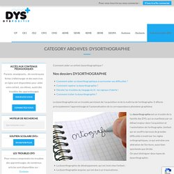 Dysorthographie - DYS-POSITIF