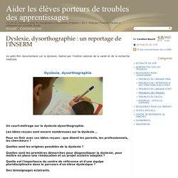Dyslexie, dysorthographie : un reportage de l'INSERM - Aider les élèves porteurs de troubles des apprentissages