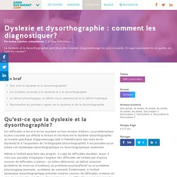 Dyslexie et dysorthographie : comment les diagnostiquer? - Aider son enfant