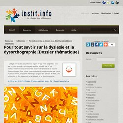 Pour tout savoir sur la dyslexie et la dysorthographie [Dossier thématique] - Publications pédagogiques - Les sites web conseillés par Instit.info