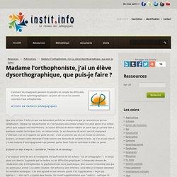 Madame l'orthophoniste, j'ai un élève dysorthographique, que puis-je faire ? - Publications pédagogiques - Les sites web conseillés par Instit.info