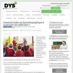 Comment aider un dysorthographique à surmonter ses difficultés ? - Troubles DYS