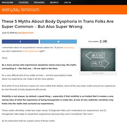 These 5 Myths About Body Dysphoria in Trans Folks Are Super Common – But Also Super Wrong