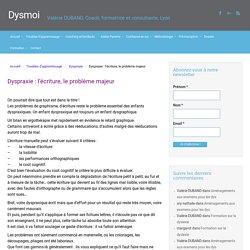 Dysmoi – Dyspraxie : l'écriture, le problème majeur