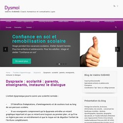 Dyspraxie : scolarité : parents, enseignants, instaurez le dialogue
