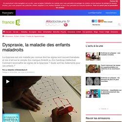 Dyspraxie, la maladie des enfants maladroits