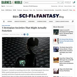 5 Dystopian Societies That Might Actually Function - The B&N Sci-Fi and Fantasy Blog