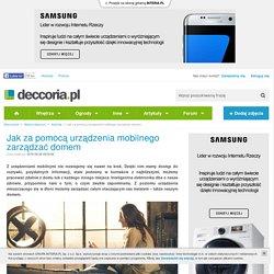 Jak za pomocą urządzenia mobilnego zarządzać domem - Deccoria.pl