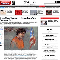 Dzhokhar Tsarnaev, Defender of the Constitution - Andrew Cohen