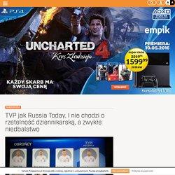 TVP jak Russia Today. I nie chodzi o rzetelność dziennikarską, a zwykłe niedbalstwo