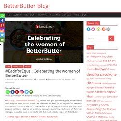 #EachforEqual: Celebrating the women of BetterButter