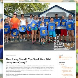 Eagle's Landing Day Camp - How Long Should You Send Your Kid Away to a Camp?