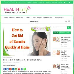 How to Get Rid of Earache Quickly at Home Naturally
