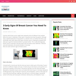 3 Early Signs Of Breast Cancer You Need To Know