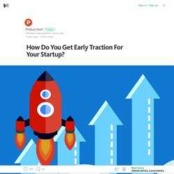 How Do You Get Early Traction For Your Startup? – Medium
