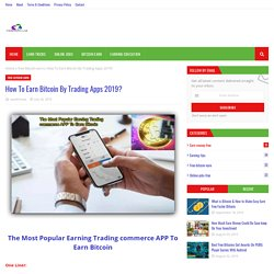 How To Earn Bitcoin By Trading Apps 2019?