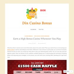 Earn a High Bonus Casino Whenever You Play – Din Casino Bonus