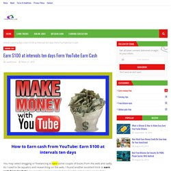 Earn $100 at intervals ten days Form YouTube Earn Cash