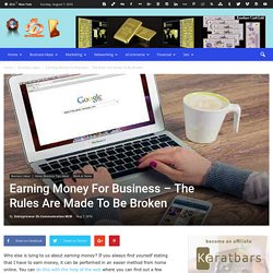 Earning Money For Business - The Rules Are Made To Be Broken