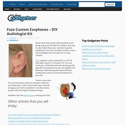 Fuze Custom Earphones – DIY Audiologist Kit
