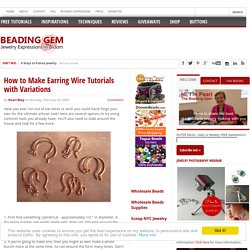 How to Make Earring Wire Tutorials with Variations - The Beading