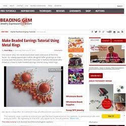 Make Beaded Earrings Tutorial Using Metal Rings