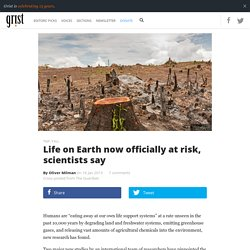 Life on Earth now officially at risk, scientists say