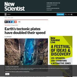 Earth's tectonic plates have doubled their speed