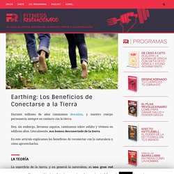 Earthing: Los Beneficios de Conectarse a la Tierra
