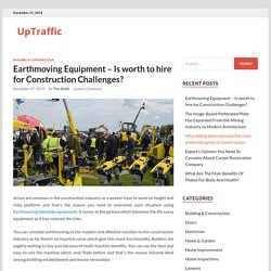 Earthmoving Equipment – Is worth to hire for Construction Challenges? - UpTraffic