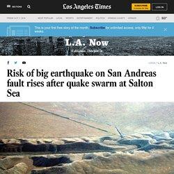 Risk of big earthquake on San Andreas fault rises after quake swarm at Salton Sea