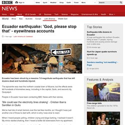 Ecuador earthquake: 'God, please stop that' - eyewitness accounts