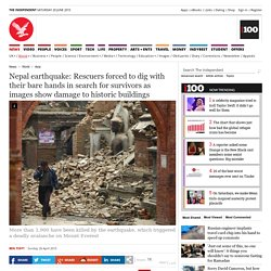 Nepal earthquake: Rescuers forced to dig with their bare hands in search for survivors as images show damage to historic buildings - Asia - World - The Independent