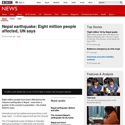 Nepal earthquake: Eight million people affected, UN says - BBC News