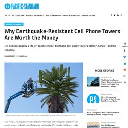 Why Earthquake-Resistant Cell Phone Towers Are Worth the Money - Pacific Standard