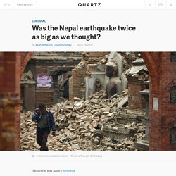 Was the Nepal earthquake twice as big as we thought?