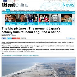 Japan earthquake and tsunami: The moment mother nature engulfed a nation
