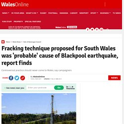 Fracking technique proposed for South Wales was 'probable' cause of Blackpool earthquake, report finds