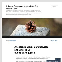 Anchorage Urgent Care Services and What to Do during Earthquakes